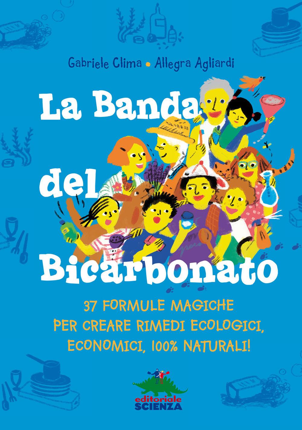 BANDA DEL BICARBONATO. 37 FORMULE MAGICHE PER CREARE RIMEDI ECOLOGICI, ECONOMICI, 100% NATURALI! (LA) - 9788873077329