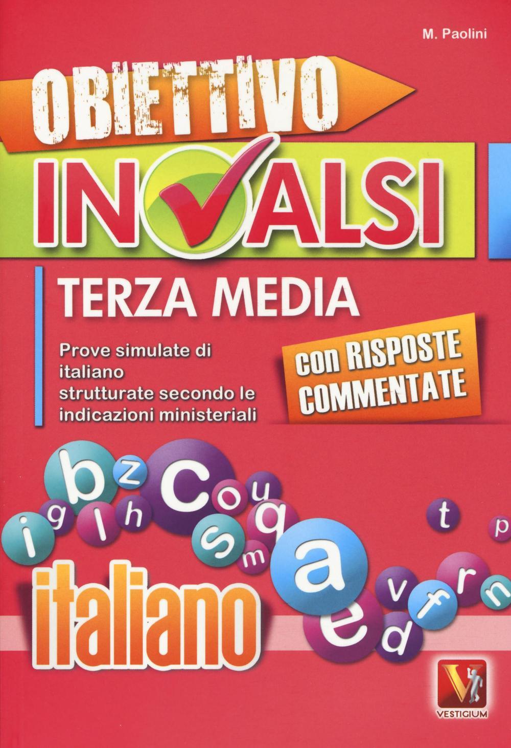 OBIETTIVO INVALSI TERZA MEDIA. PROVE SIMULATE DI ITALIANO STRUTTURATE SECONDO LE INDICAZIONI MINISTERIALI - Paolini Margherita - 9788873127840