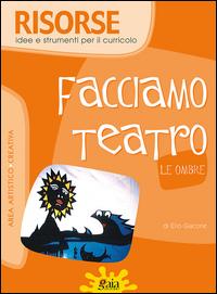 FACCIAMO TEATRO LE OMBRE - RISORSE AREA ARTISTICO CREATIVA di GIACONE ELIO