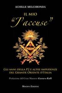MIO «J'ACCUSE». GLI ANNI DELLA P2 E ALTRE IMPUDENZE DEL GRANDE ORIENTE D'ITALIA (IL) - 9788873815105