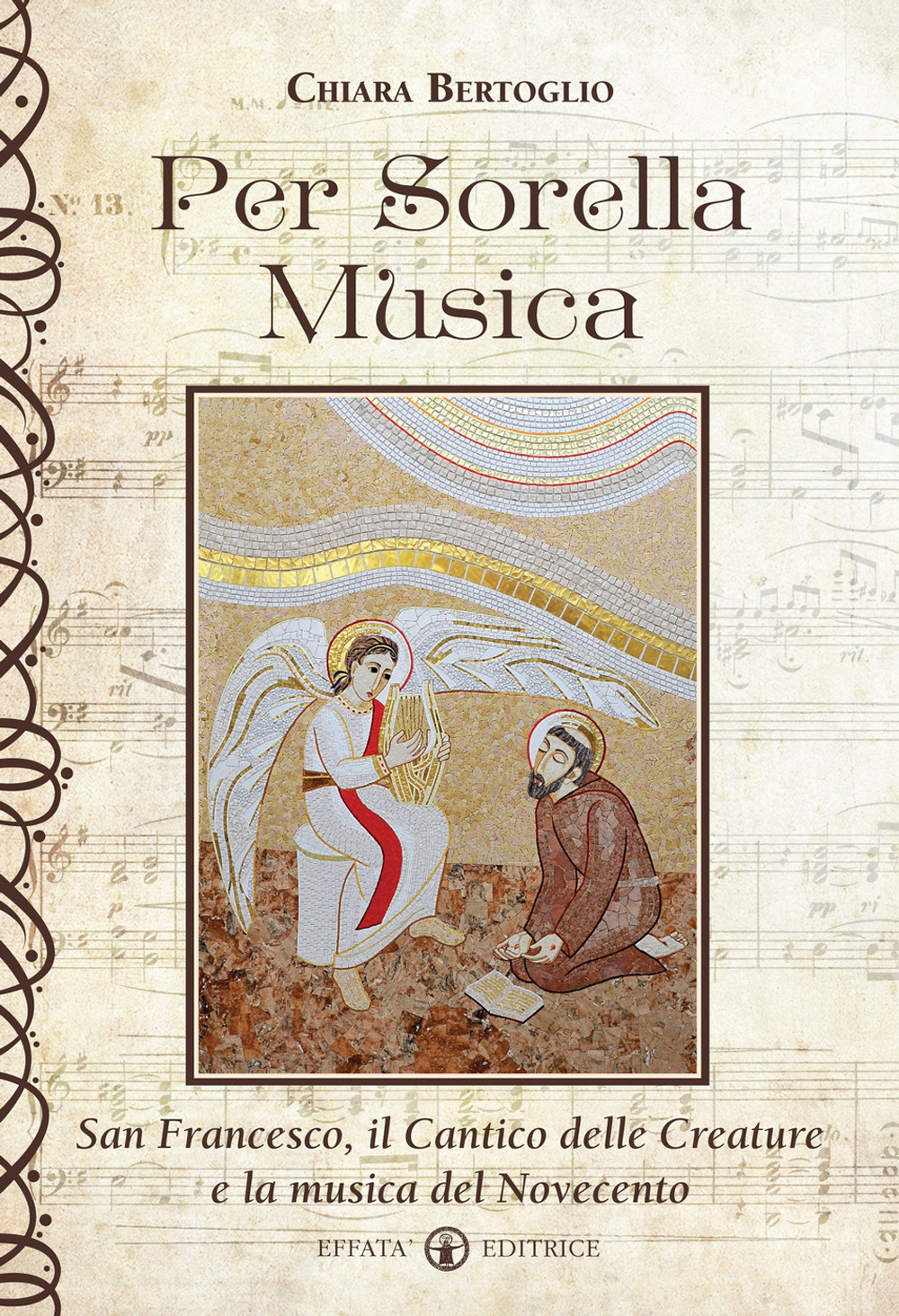 Per sorella musica. San Francesco, il Cantico delle creature e la musica del Novecento