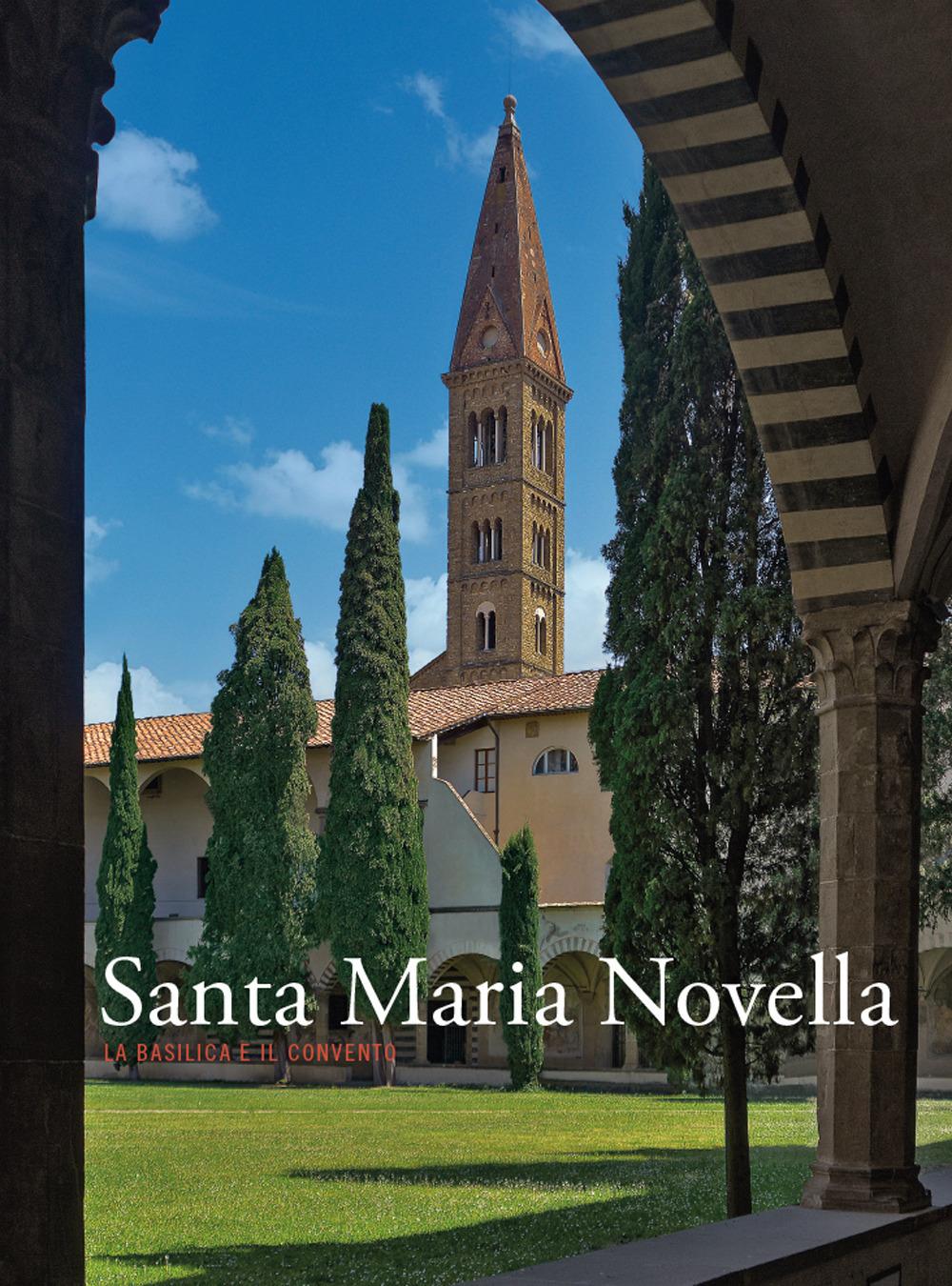 Santa Maria Novella. La basilica e il convento. Ediz. illustrata. Vol. 3: Dalla ristrutturazione vasariana e granducale ad oggi