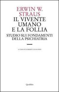IL VIVENTE UMANO E LA FOLLIA - 9788874623259