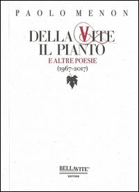 Copertina di: Della vite il pianto e altre poesie (1967-2017)