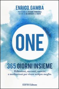 ONE - 365 GIORNI INSIEME RIFLESSIONI RACCONTI ESERCIZI E MEDITAZIONI PER VIVERE SEMPRE...