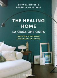 THE HEALING HOME - LA CASA CHE CURA - 7 PASSI PER TRASFORMARE LA TUA CASA E LA TUA VITA...