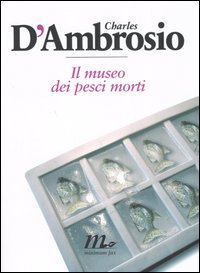 MUSEO DEI PESCI MORTI (IL) - CHARLES A. D'AMBROSIO - 9788875211011