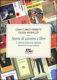 Copertina del Libro: Storie di uomini e libri. L'editoria letteraria italiana attraverso le sue collane