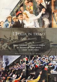 ITALIA IN TRENO - STORIA E CRONACHE DELL'ITALIA IN FERROVIA NEL RACCONTO DEI GRANDI...