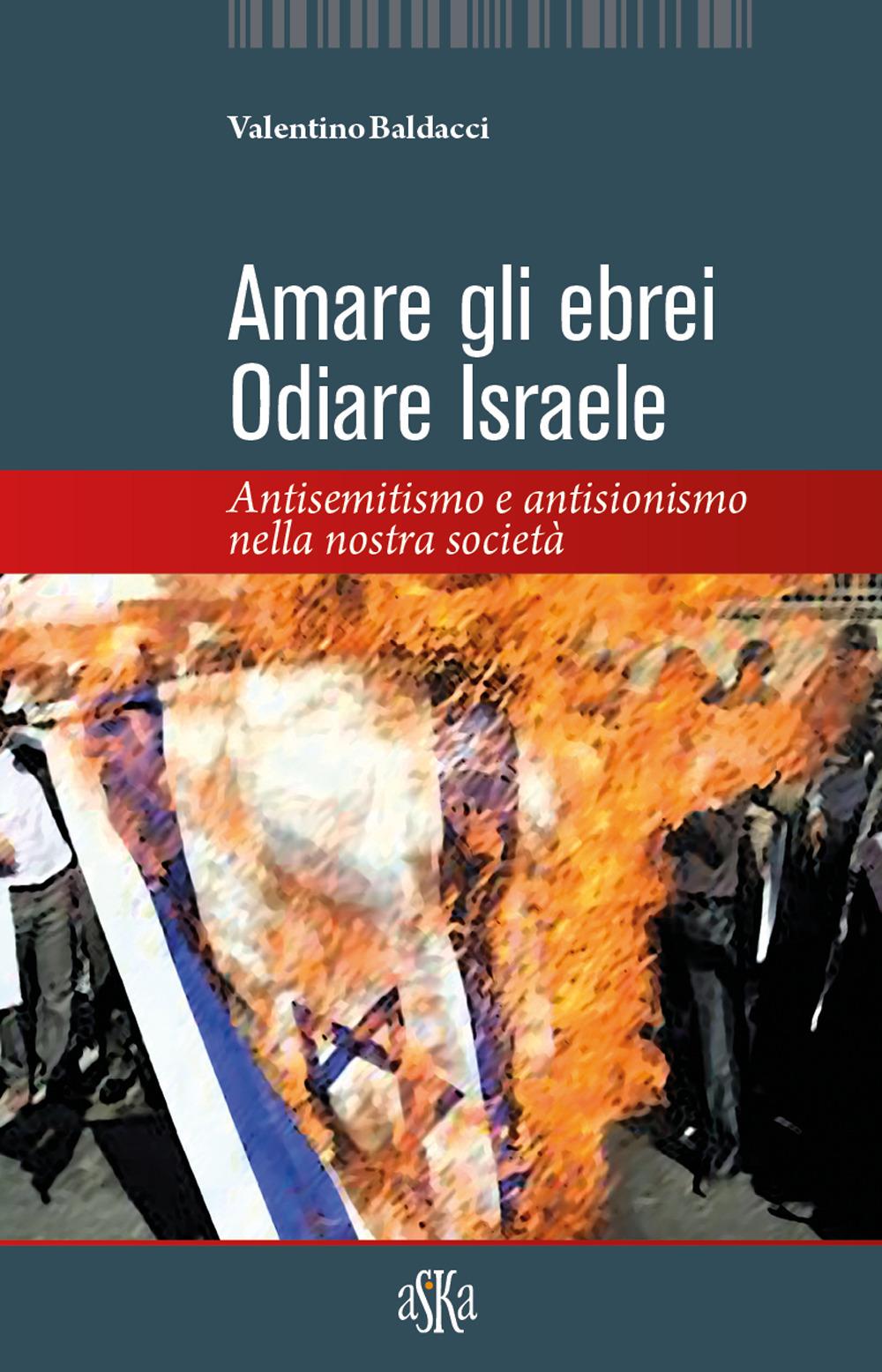 Amare gli ebrei, odiare Israele. Antisemitismo e antisionismo nella nostra società