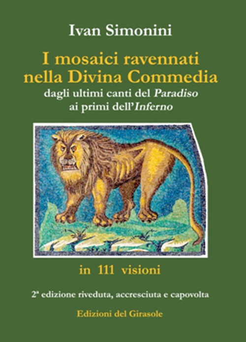 I mosaici ravennati nella «Divina Commedia» dagli ultimi canti del «Paradiso» ai primi dell'«Inferno» in 111 visioni. Ediz. illustrata