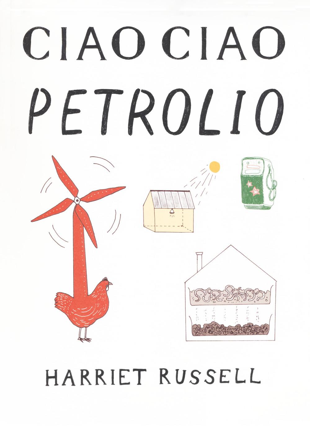 Ciao ciao petrolio. Ediz. illustrata