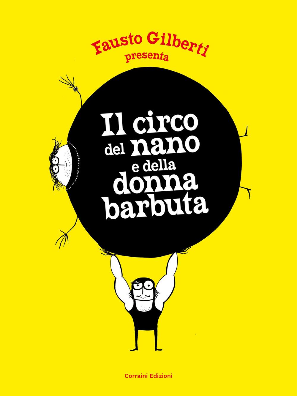 Il circo del nano e della donna barbuta. Ediz. illustrata