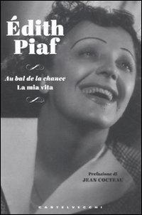 AU BAL DE LA CHANCE LA MIA VITA di PIAF EDITH