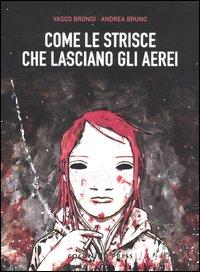 COME LE STRISCE CHE LASCIANO GLI AEREI di BRONDI V. - BRUNO A.