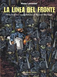 LINEA DEL FRONTE. UN'AVVENTURA ROCAMBOLESCA DI VINCENT VAN GOGH (LA) di LARCENET MANU