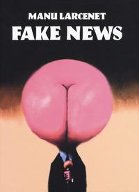 FAKE NEWS di LARCENET MANU