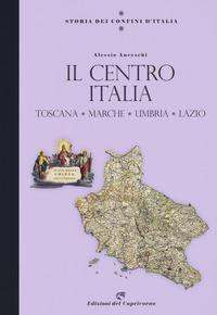 STORIA DEI CONFINI D'ITALIA IL CENTRO ITALIA TOSCANA E STATO PONTIFICIO di ANCESCHI...