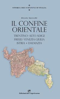 CONFINE ORIENTALE - TRENTINO ALTO ADIGE FRIULI VENEZIA GIULIA ISTRIA DALMAZIA di...
