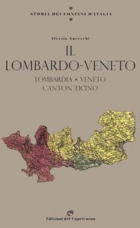 LOMBARDO VENETO - LOMBARDIA VENETO CANTON TICINO di ANCESCHI ALESSIO