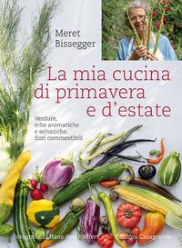 MIA CUCINA DI PRIMAVERA E D'ESTATE - VERDURE ERBE AROMATICHE E SELVATICHE FIORI...