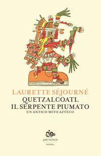 QUETZALCOATL IL SERPENTE PIUMATO - UN ANTICO MITO AZTECO di SEJOURNE' LAURETTE