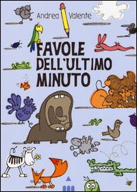 FAVOLE DELL'ULTIMO MINUTO di VALENTE ANDREA