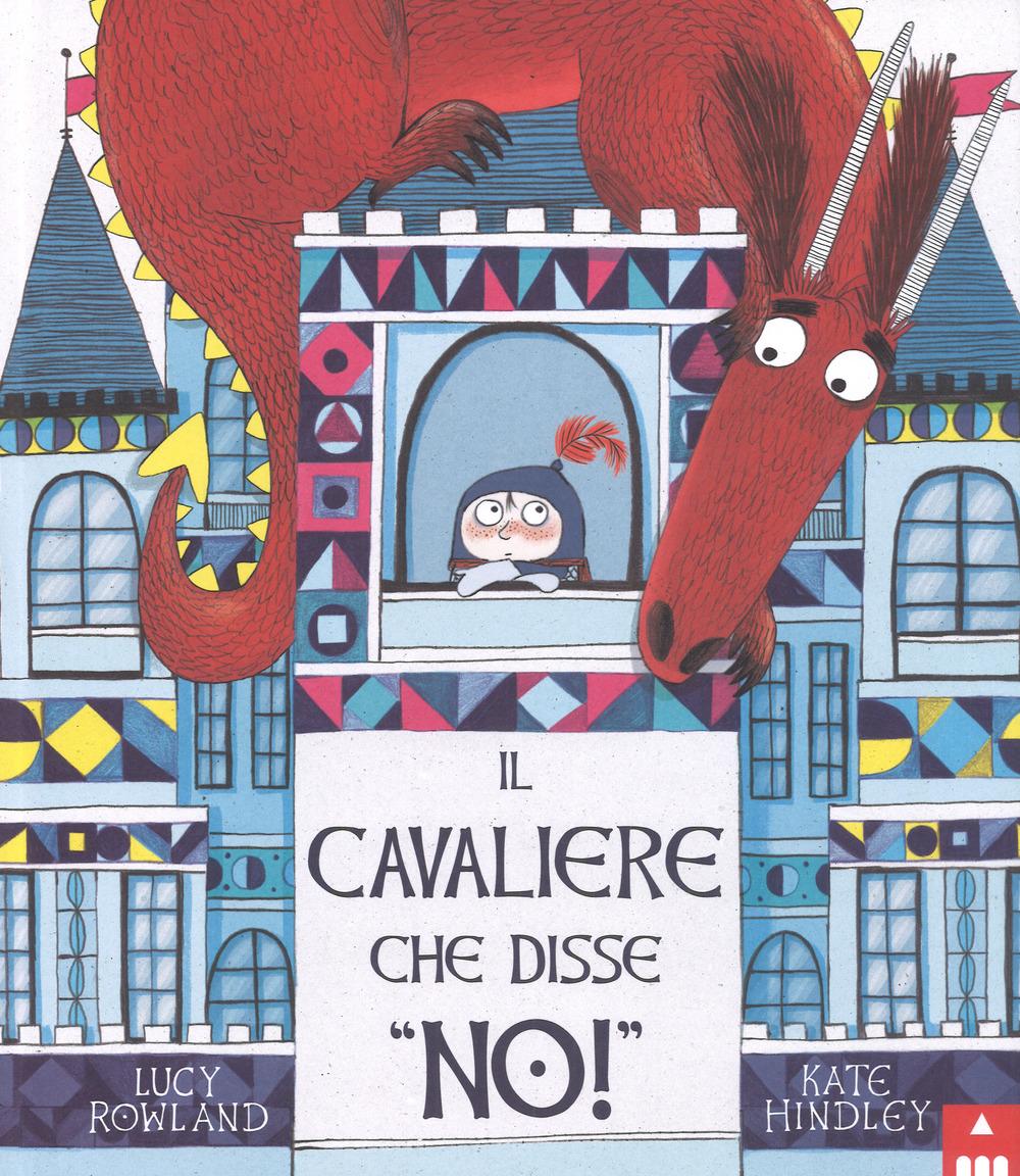 Il cavaliere che disse «no!». Ediz. a colori