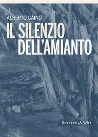 SILENZIO DELL'AMIANTO di GAINO ALBERTO