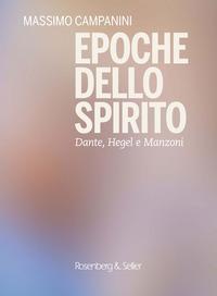 EPOCHE DELLO SPIRITO - DANTE HEGEL E MANZONI di CAMPANINI MASSIMO