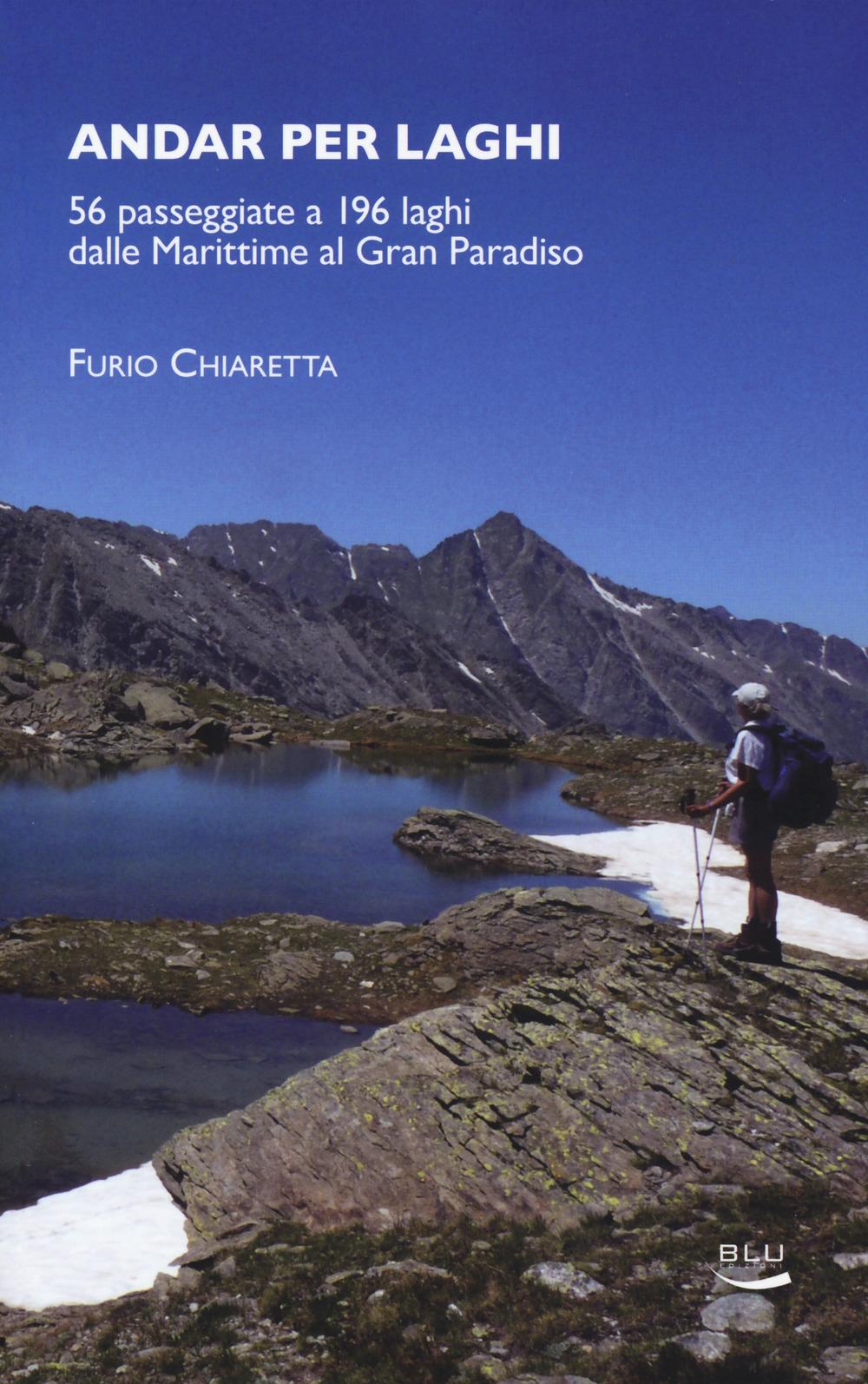 Andar per laghi. 56 passeggiate a 196 laghi dalle Marittime al Gran Paradiso