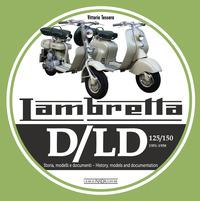 LAMBRETTA D/LD 125/150 1951 - 1958 STORIA MODELLI E DOCUMENTI di TESSERA VITTORIO