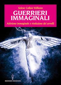 GUERRIERI IMMAGINALI - ATTIVISMO IMMAGINALE E RIVOLUZIONE DEI CERVELLI di CALLONI...