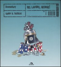 DOONESBURY. BEL LAVORO, GEORGE! - 9788879664325