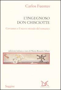 L'ingegnoso Don Chisciotte. Cervantes e il nuovo mondo del romanzo