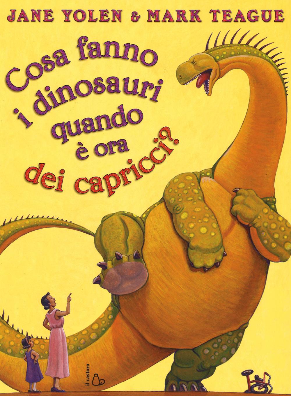 Cosa fanno i dinosauri quando è ora dei capricci? Ediz. illustrata