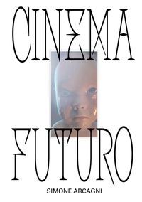 CINEMA FUTURO di ARCAGNI SIMONE