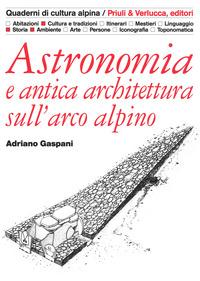 ASTRONOMIA E ANTICA ARCHITETTURA SULL'ARCO ALPINO di GASPANI ADRIANO