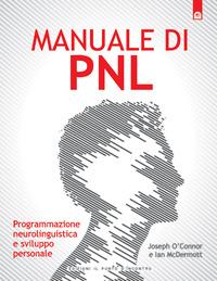 MANUALE DI PNL - PROGRAMMAZIONE NEUROLOGICA E di O'CONNOR J. - MCDERMOTT I.