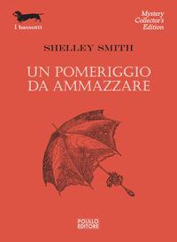 POMERIGGIO DA AMMAZZARE di SMITH SHELLEY