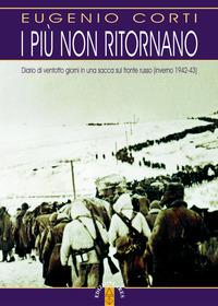 PIU' NON RITORNANO - DIARIO DI VENTOTTO GIORNI IN UNA SACCA SUL FRONTE RUSSO 1942 -...