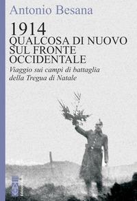 1914 QUALCOSA DI NUOVO SUL FRONTE OCCIDENTALE - VIAGGIO SUI CAMPI DI BATTAGLIA DELLA...