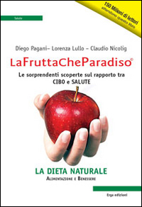 Copertina di: La frutta che paradiso. Le sorprendenti scoperte sul rapporto tra cibo e salute. La dieta naturale