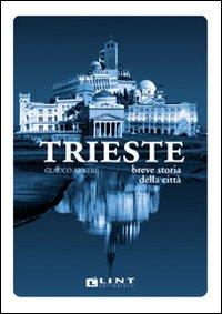 Trieste. Breve storia della città