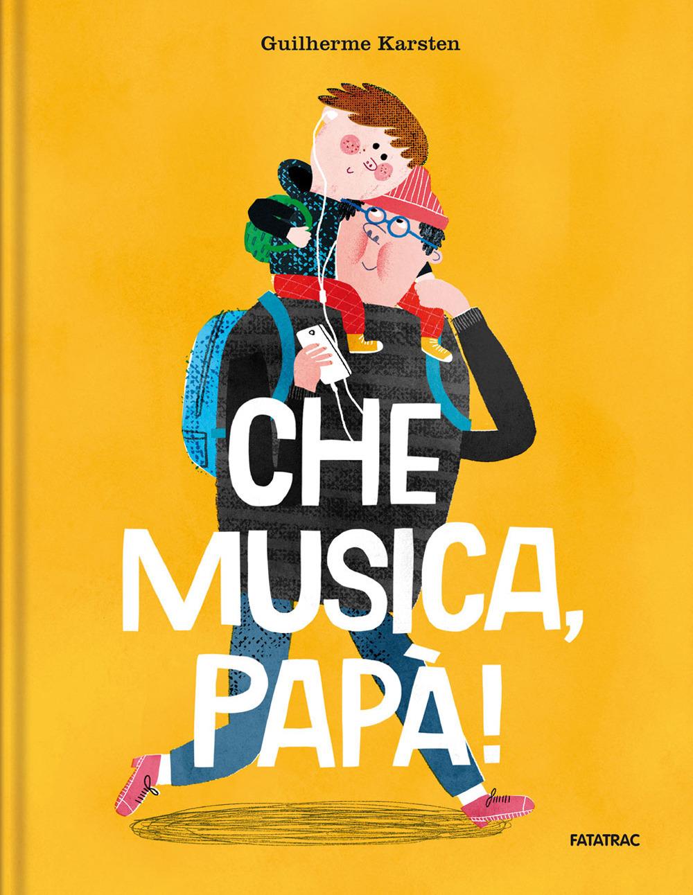Che musica, papà! Ediz. a colori