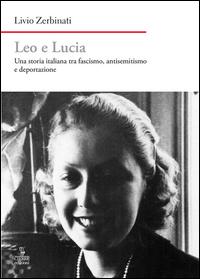 Copertina di: Leo e Lucia. Una storia italiana tra fascismo, antisemitismo e deportazione