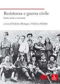 RESISTENZA E GUERRA CIVILE di BERTAGNA F. - MELOTTO F.
