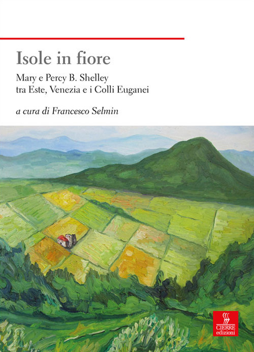 ISOLE IN FIORE. MARY E PERCY B. SHELLEY TRA ESTE, VENEZIA E I COLLI EUGANEI - 9788883148897
