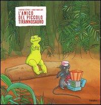 L'amico del piccolo tirannosauro. Ediz. illustrata