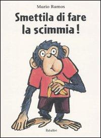 Smettila di fare la scimmia! Ediz. illustrata